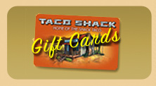 Taco Shack Gift cards available!